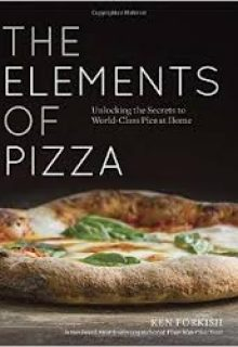 JANUARY The Elements of Pizza by Ken Forkish